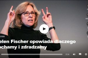 """""""Biologia miłości""""- wykład Helen Fisher"""